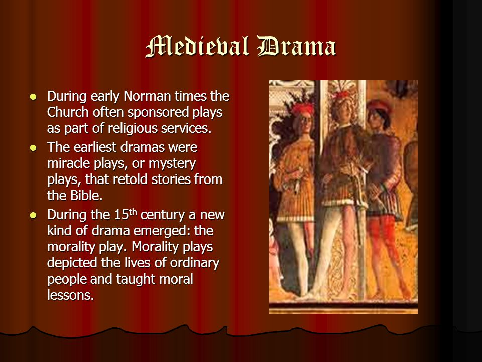 Medieval Drama During early Norman times the Church often sponsored plays as part of religious services.