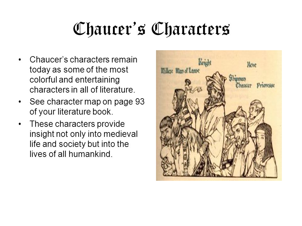 Chaucer's Characters Chaucer's characters remain today as some of the most colorful and entertaining characters in all of literature.