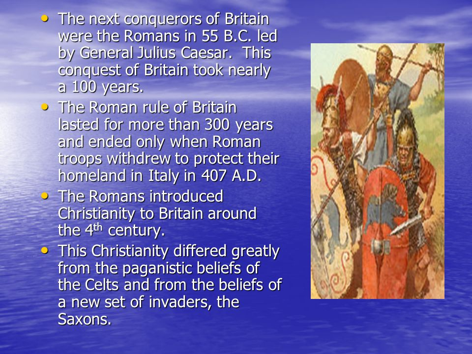 The next conquerors of Britain were the Romans in 55 B. C