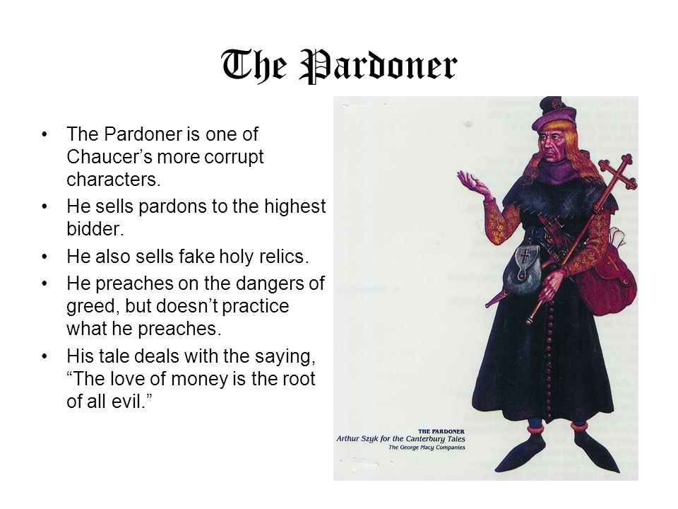 The Pardoner The Pardoner is one of Chaucer's more corrupt characters.