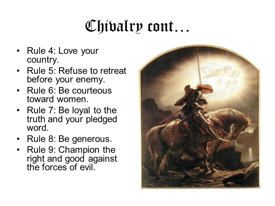 Chivalry cont… Rule 4: Love your country.