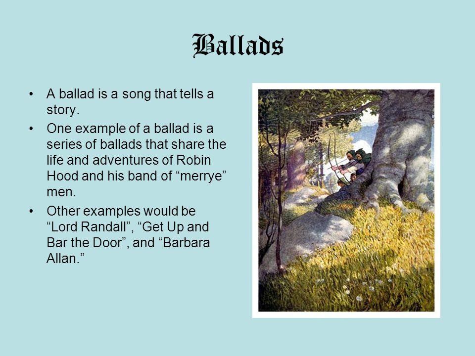 Ballads A ballad is a song that tells a story.