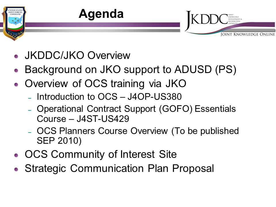 Agenda JKDDC/JKO Overview Background on JKO support to ADUSD (PS)