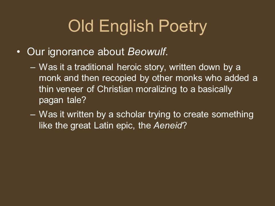 Old English Poetry Our ignorance about Beowulf.