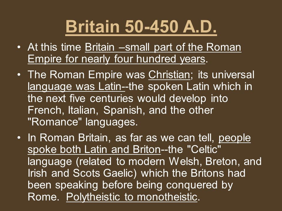 Britain 50-450 A.D. At this time Britain –small part of the Roman Empire for nearly four hundred years.