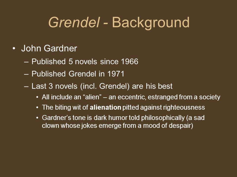 Grendel - Background John Gardner Published 5 novels since 1966