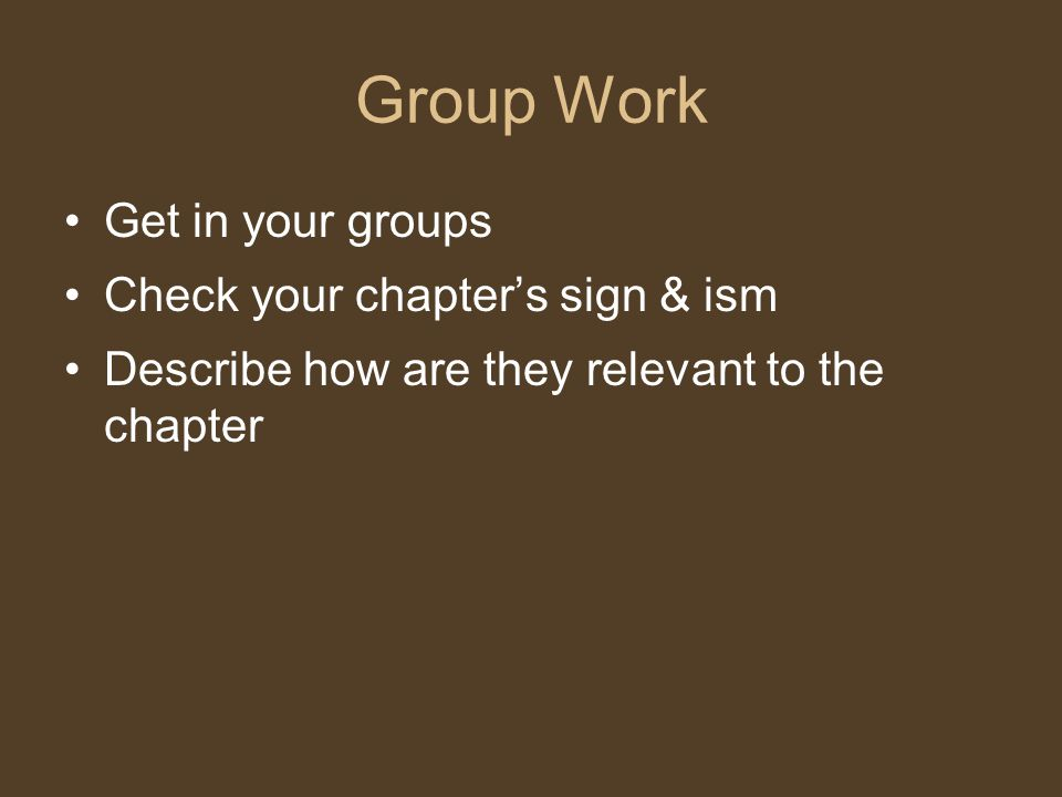 Group Work Get in your groups Check your chapter's sign & ism