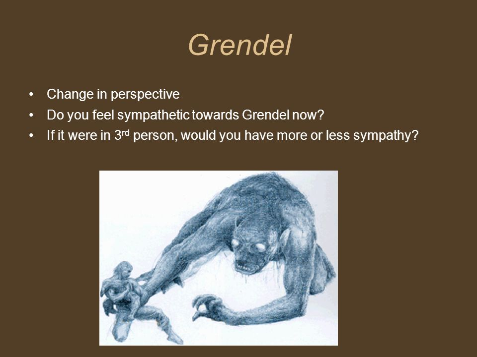 Grendel Change in perspective