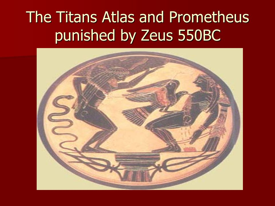 The Titans Atlas and Prometheus punished by Zeus 550BC