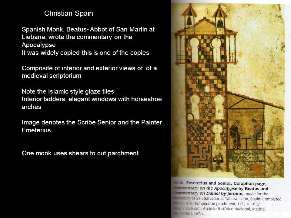 Christian Spain Spanish Monk, Beatus- Abbot of San Martin at Liebana, wrote the commentary on the Apocalypse.