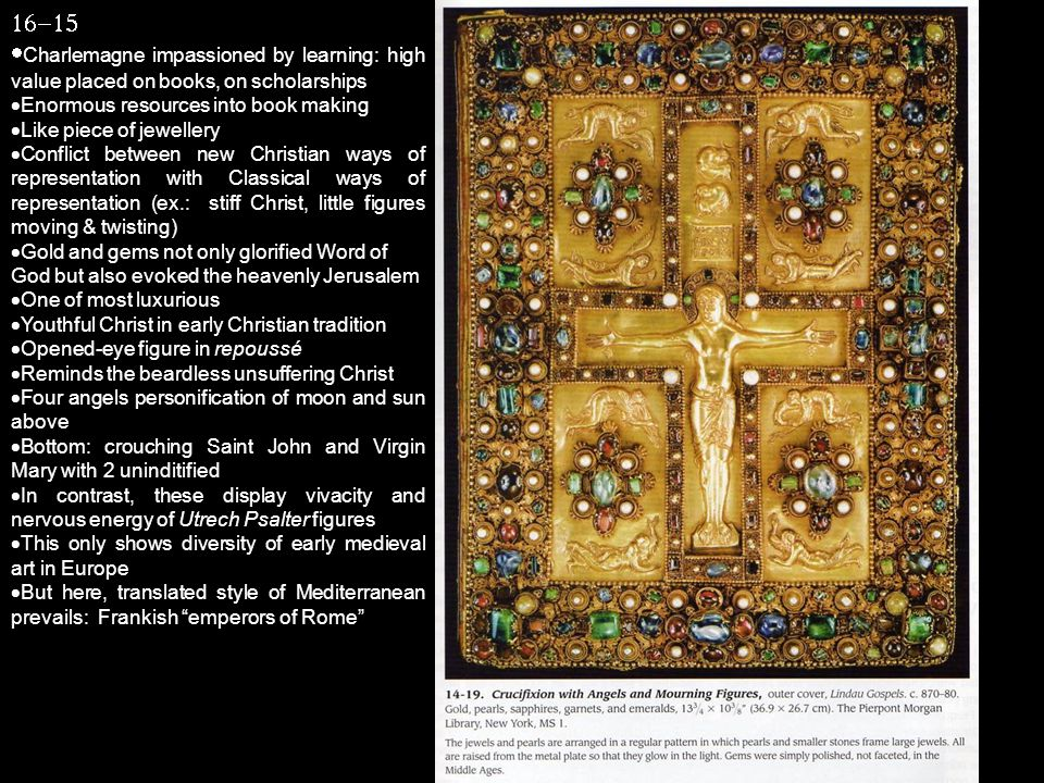 16-15 Charlemagne impassioned by learning: high value placed on books, on scholarships. Enormous resources into book making.