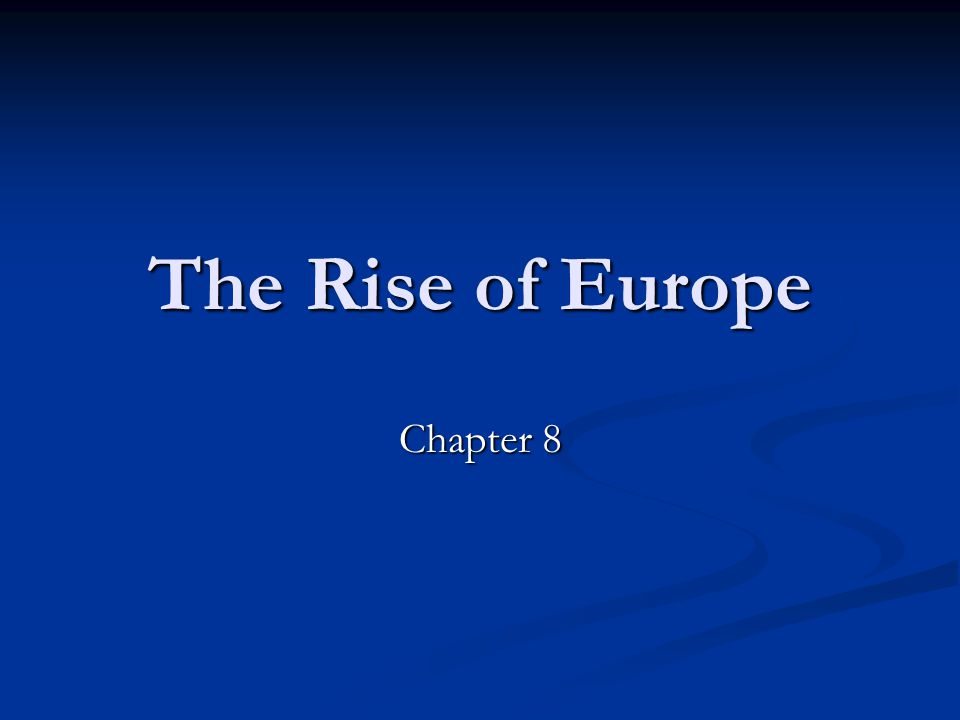 The Rise of Europe Chapter 8
