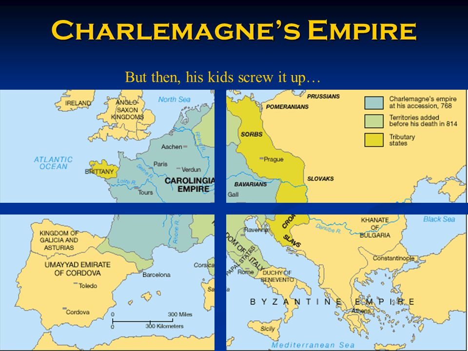 Charlemagne's Empire But then, his kids screw it up…