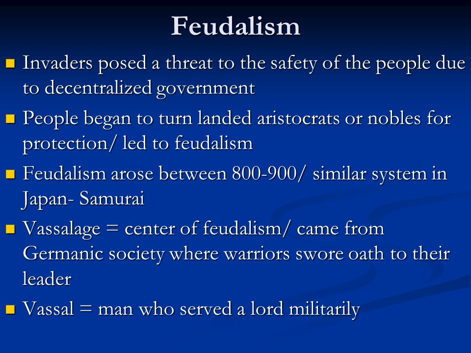 Feudalism Invaders posed a threat to the safety of the people due to decentralized government.