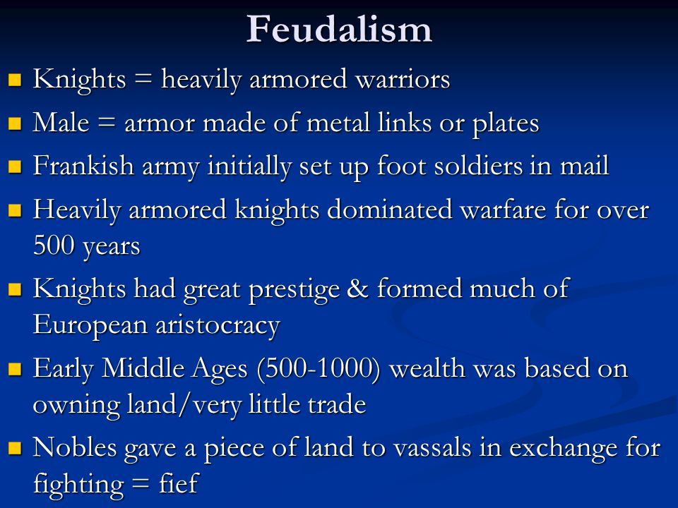 Feudalism Knights = heavily armored warriors