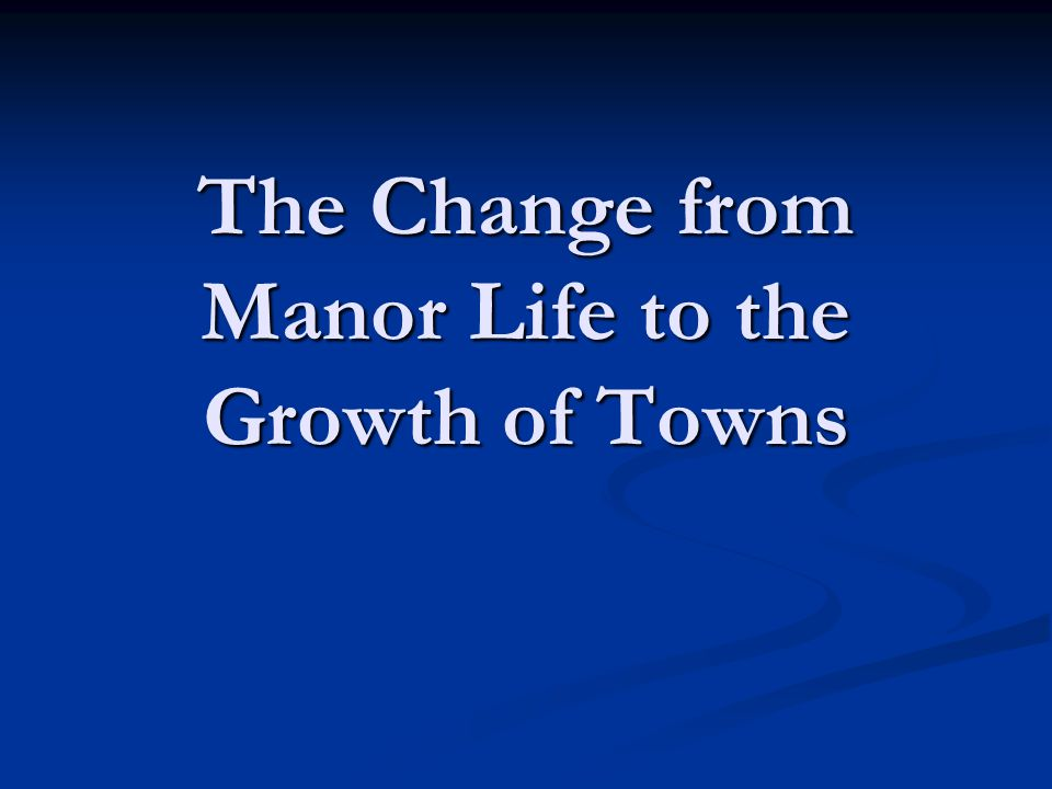 The Change from Manor Life to the Growth of Towns