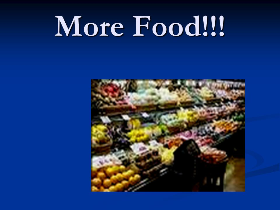More Food!!!