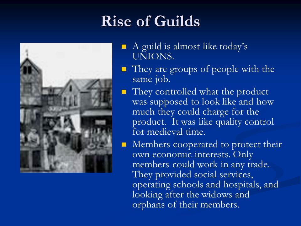 Rise of Guilds A guild is almost like today's UNIONS.