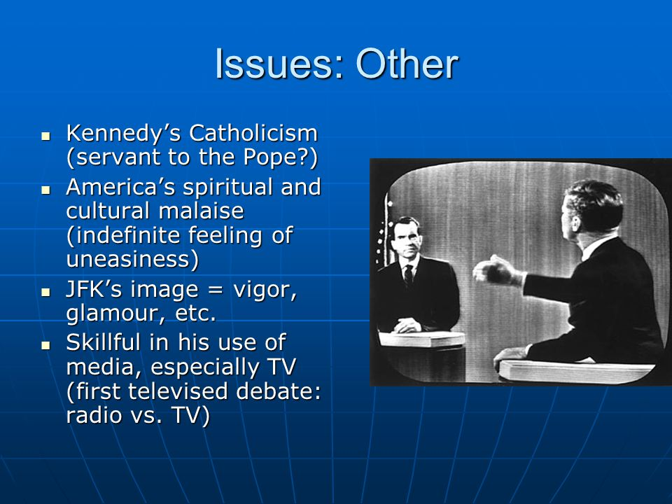 Issues: Other Kennedy's Catholicism (servant to the Pope )