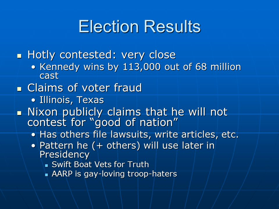 Election Results Hotly contested: very close Claims of voter fraud