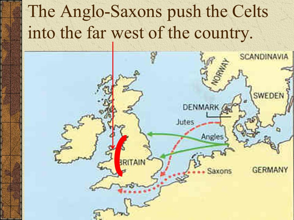 The Anglo-Saxons push the Celts into the far west of the country.