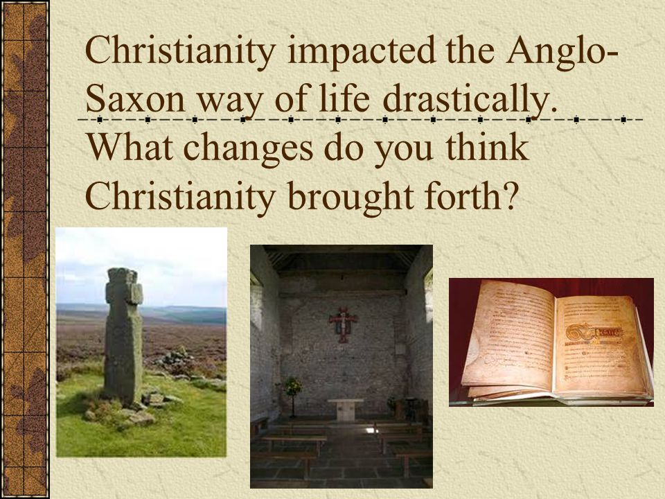 Christianity impacted the Anglo-Saxon way of life drastically