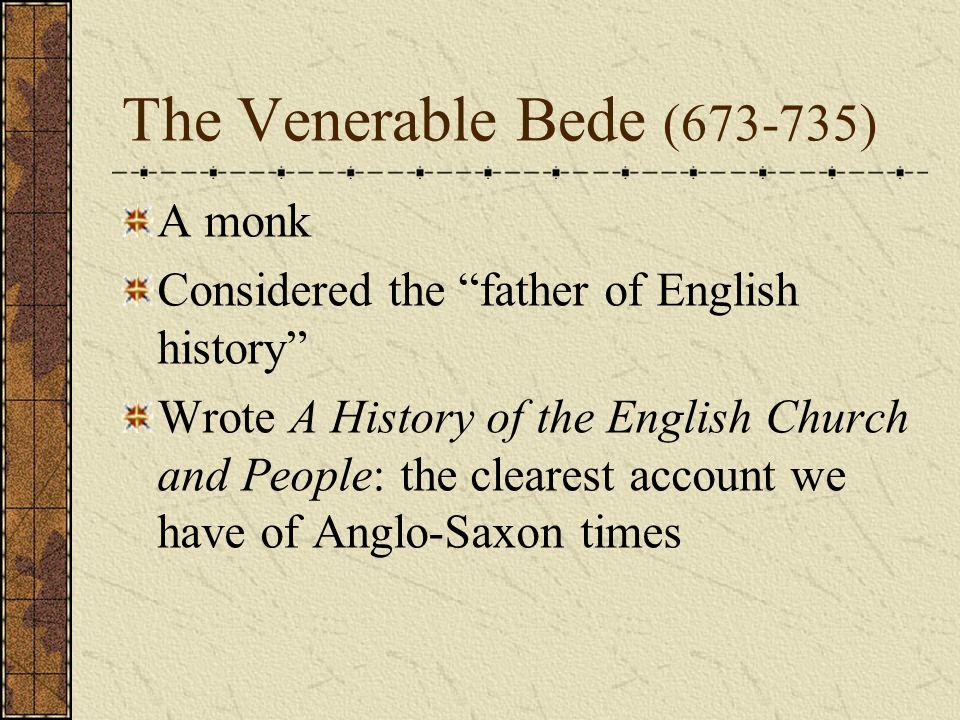 The Venerable Bede (673-735) A monk