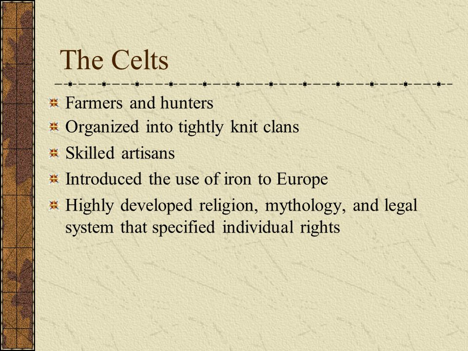 The Celts Farmers and hunters Organized into tightly knit clans