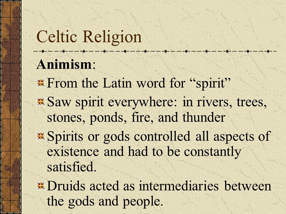 Celtic Religion Animism: From the Latin word for spirit