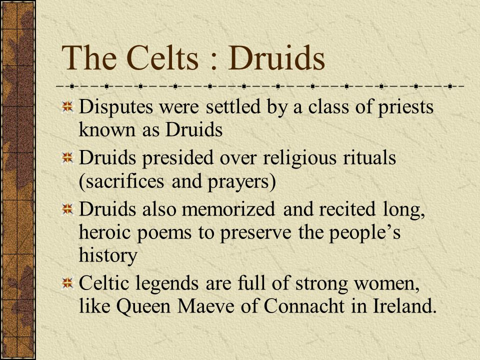 The Celts : Druids Disputes were settled by a class of priests known as Druids. Druids presided over religious rituals (sacrifices and prayers)