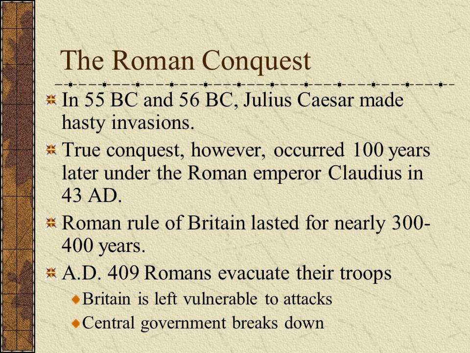 The Roman Conquest In 55 BC and 56 BC, Julius Caesar made hasty invasions.
