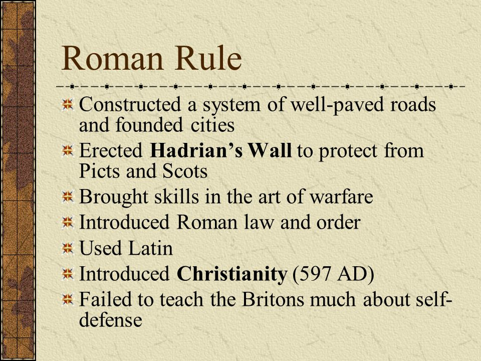 Roman Rule Constructed a system of well-paved roads and founded cities