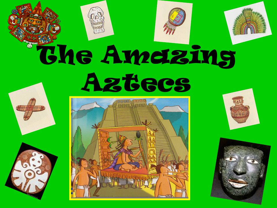 The Amazing Aztecs