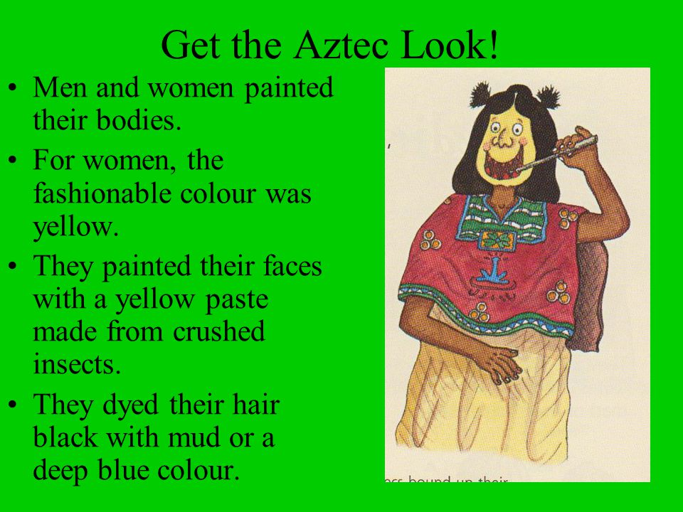 Get the Aztec Look! Men and women painted their bodies.