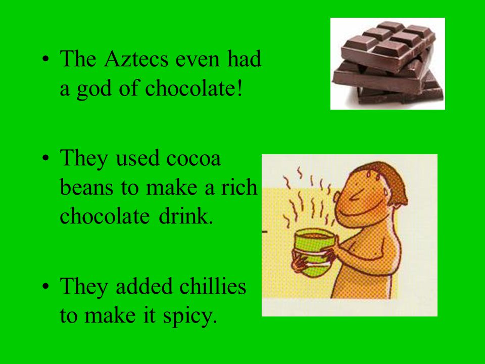 The Aztecs even had a god of chocolate!