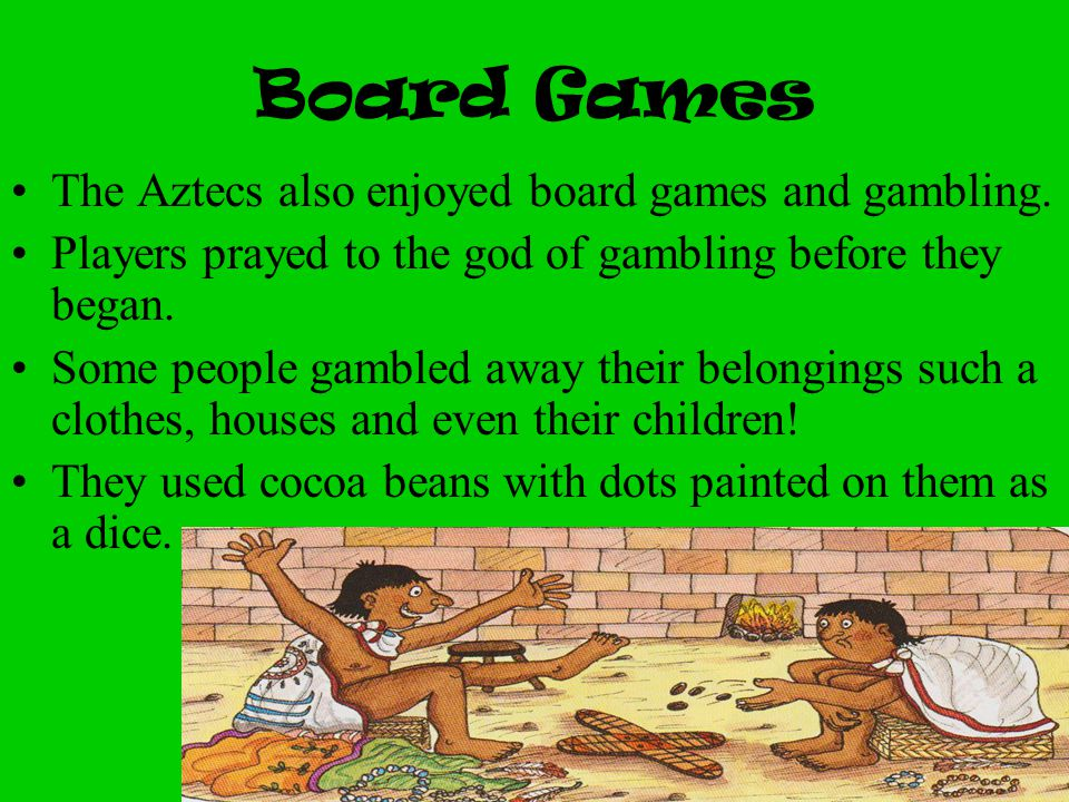 Board Games The Aztecs also enjoyed board games and gambling.