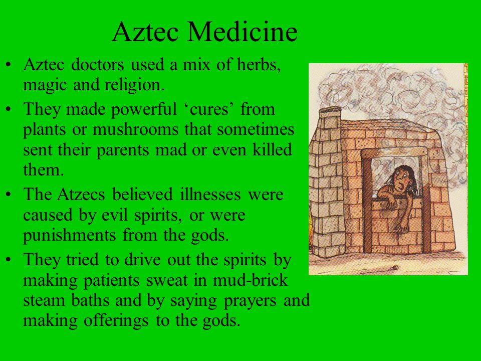 Aztec Medicine Aztec doctors used a mix of herbs, magic and religion.