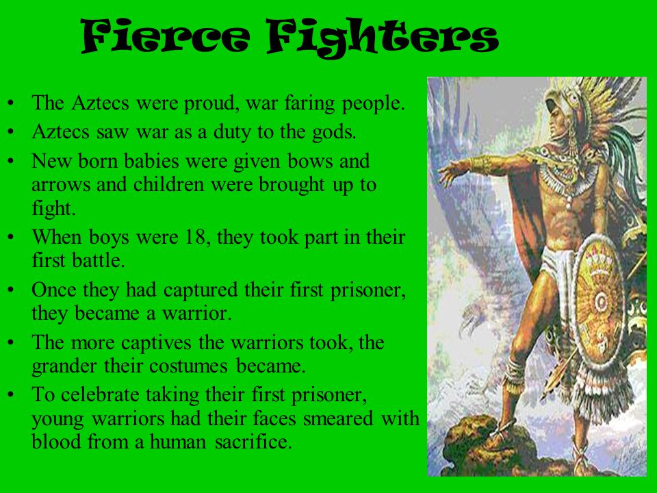 Fierce Fighters The Aztecs were proud, war faring people.