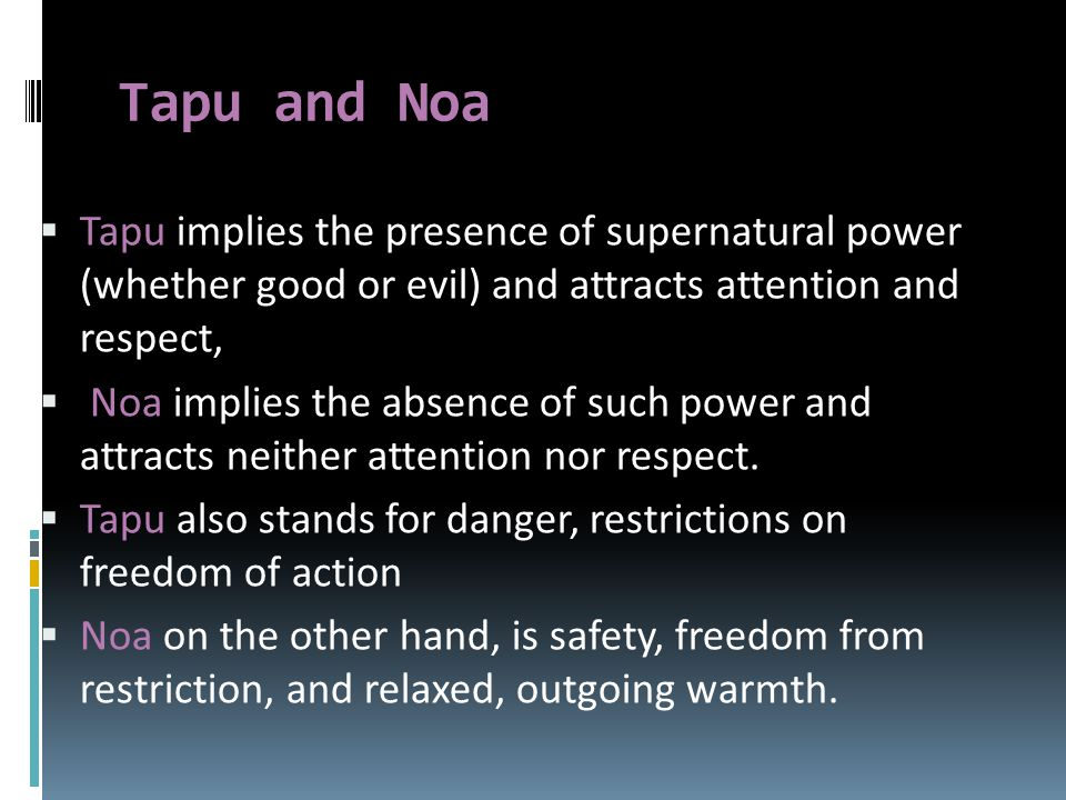 Tapu and Noa Tapu implies the presence of supernatural power (whether good or evil) and attracts attention and respect,
