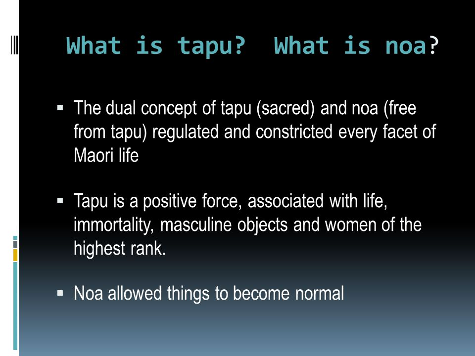 What is tapu What is noa The dual concept of tapu (sacred) and noa (free from tapu) regulated and constricted every facet of Maori life.