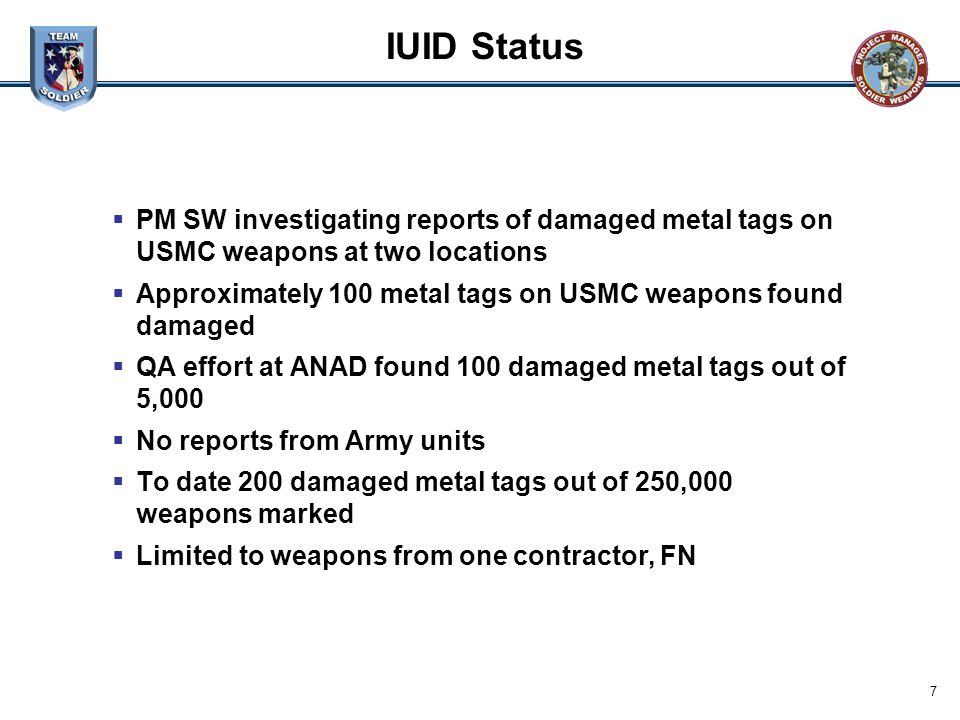 IUID Status PM SW investigating reports of damaged metal tags on USMC weapons at two locations.