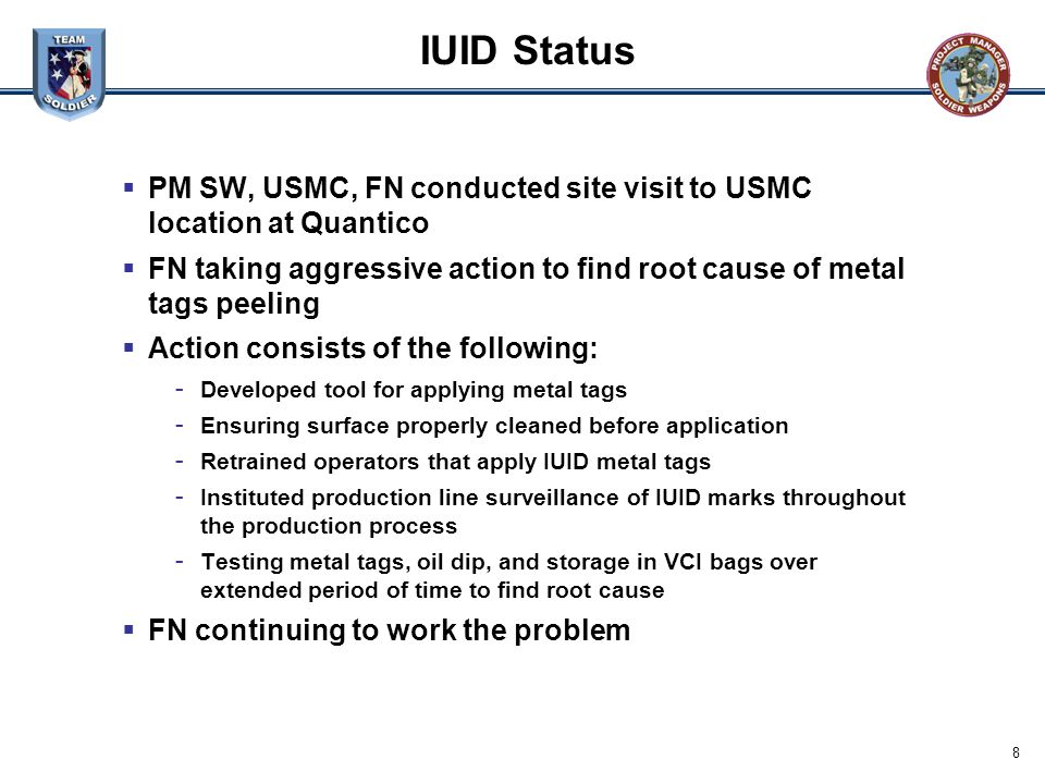 IUID Status PM SW, USMC, FN conducted site visit to USMC location at Quantico. FN taking aggressive action to find root cause of metal tags peeling.