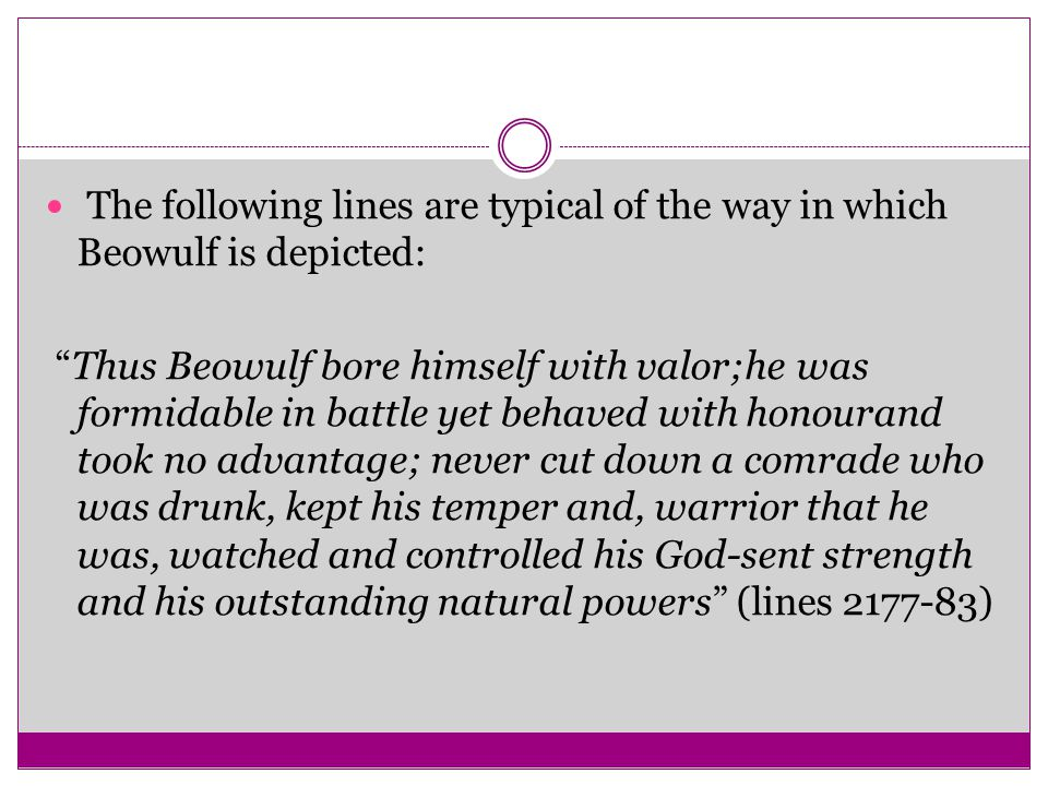 The following lines are typical of the way in which Beowulf is depicted: