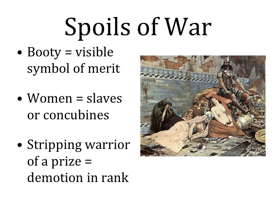 Spoils of War Booty = visible symbol of merit