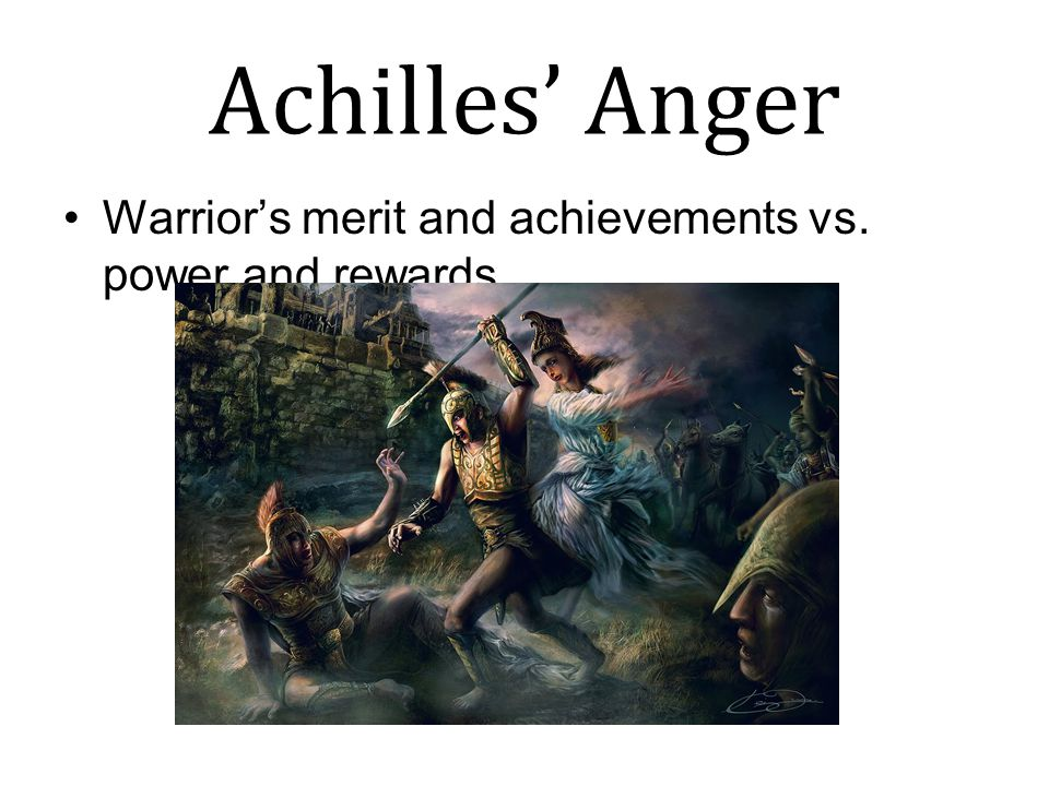 Achilles' Anger Warrior's merit and achievements vs. power and rewards