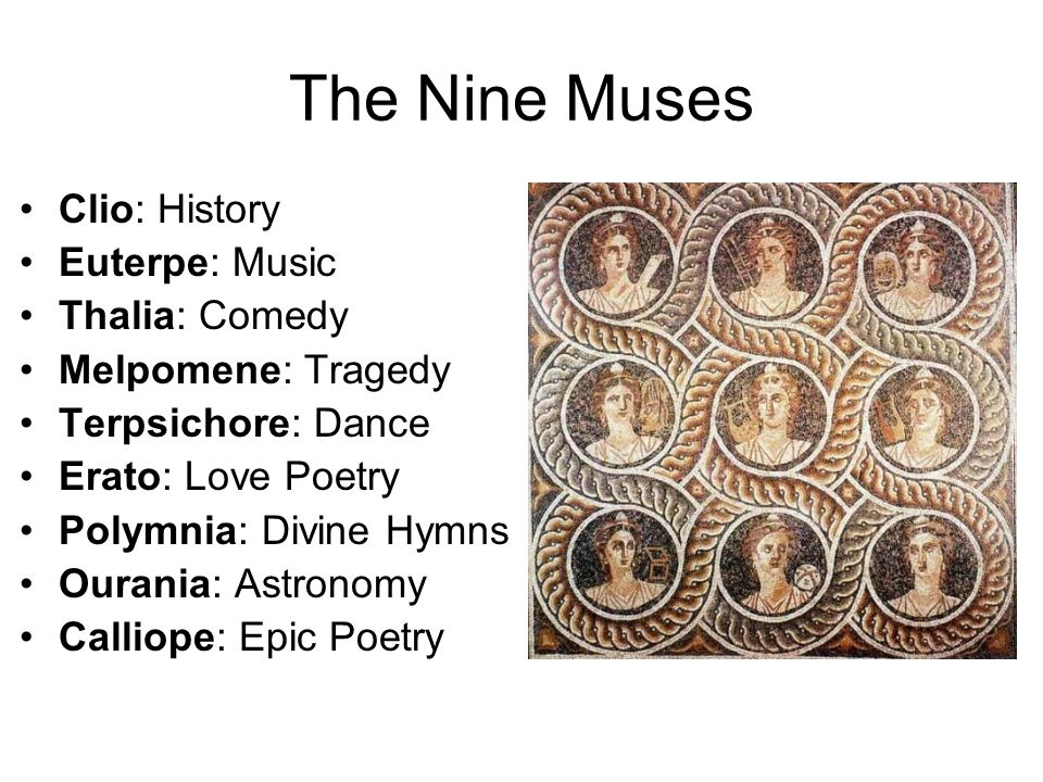 The Nine Muses Clio: History Euterpe: Music Thalia: Comedy