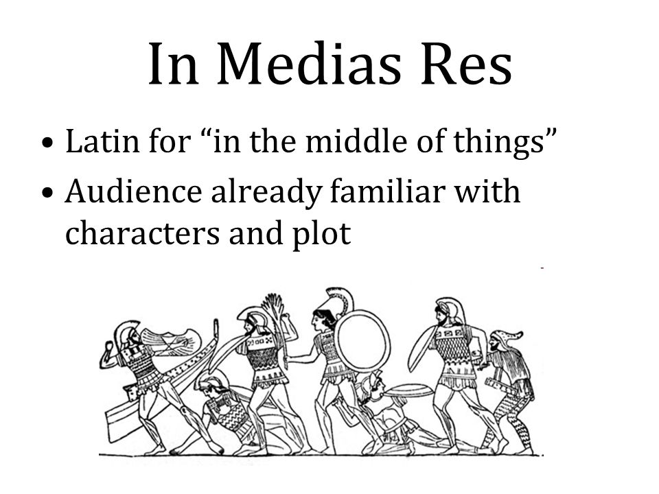 In Medias Res Latin for in the middle of things