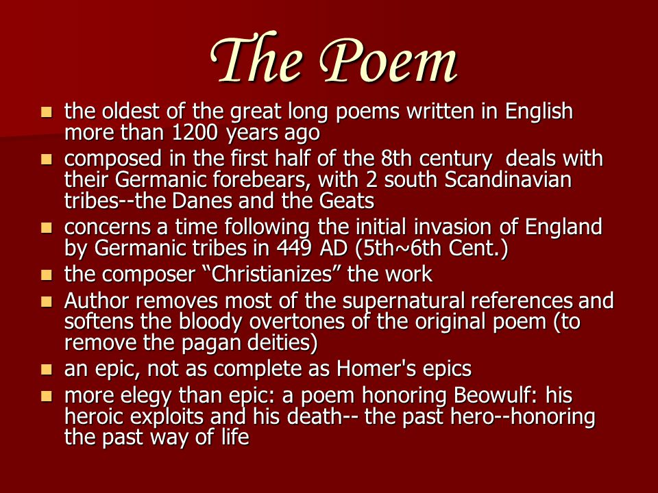 The Poem the oldest of the great long poems written in English more than 1200 years ago.
