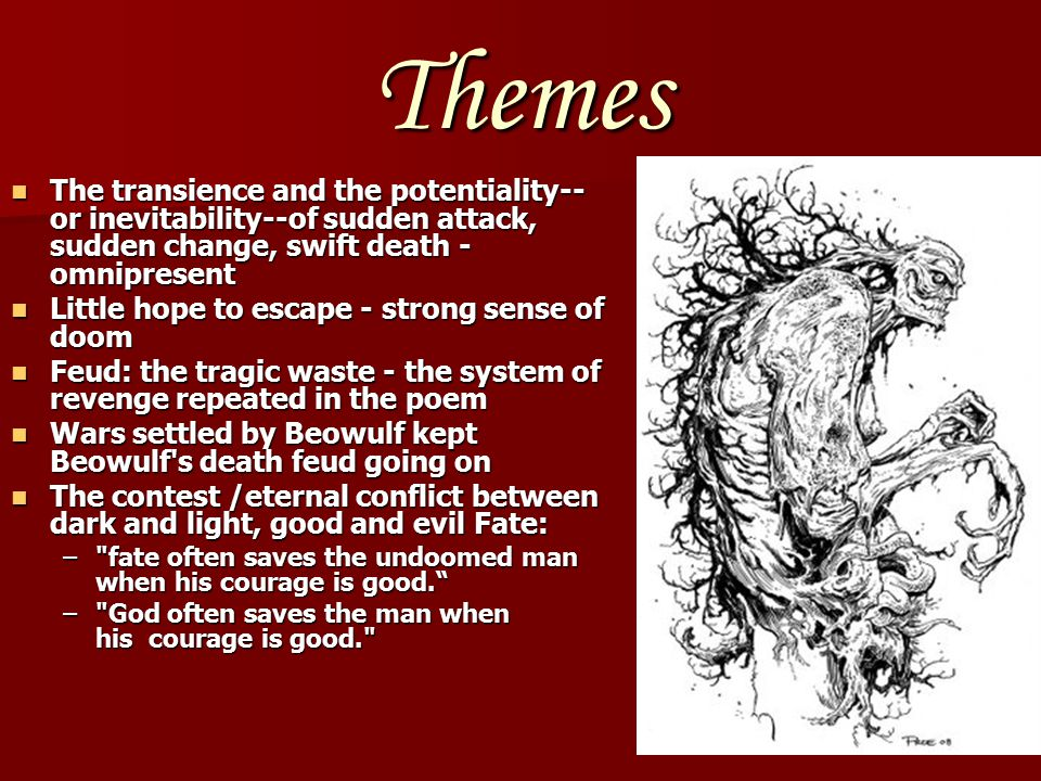 Themes The transience and the potentiality--or inevitability--of sudden attack, sudden change, swift death - omnipresent.