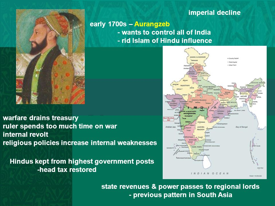 imperial decline early 1700s – Aurangzeb. - wants to control all of India. - rid Islam of Hindu influence.